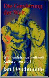 Die Genderung der Welt Wie Feminismus weltweit Kulturen zerstört