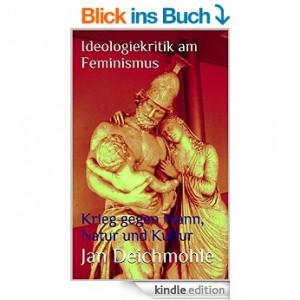 Ideologiekritik am Feminismus: Krieg gegen Mann, Natur und Kultur